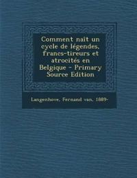 Comment naît un cycle de légendes, francs-tireurs et atrocités en Belgique