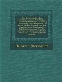 Das Gesammtgebiet Des Steindrucks, Oder, Vollständige Theoretisch-Praktische Anweisung Zu Ausübung Der Lithographie : In Ihrem Ganzen Umfange Und Auf