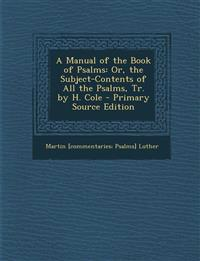 A Manual of the Book of Psalms: Or, the Subject-Contents of All the Psalms, Tr. by H. Cole