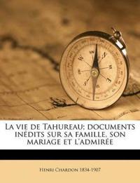 La vie de Tahureau; documents inédits sur sa famille, son mariage et l'admirée