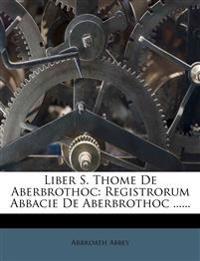 Liber S. Thome De Aberbrothoc: Registrorum Abbacie De Aberbrothoc ......