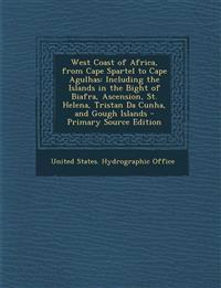 West Coast of Africa, from Cape Spartel to Cape Agulhas: Including the Islands in the Bight of Biafra, Ascension, St. Helena, Tristan Da Cunha, and Go