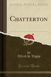 Chatterton (Classic Reprint)