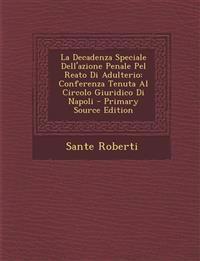 La Decadenza Speciale Dell'azione Penale Pel Reato Di Adulterio: Conferenza Tenuta Al Circolo Giuridico Di Napoli - Primary Source Edition