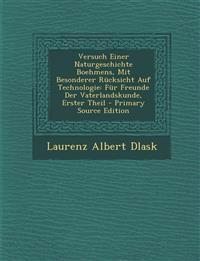 Versuch Einer Naturgeschichte Boehmens, Mit Besonderer Rücksicht Auf Technologie: Für Freunde Der Vaterlandskunde, Erster Theil