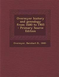 Overmyer History and Genealogy from 1680 to 1905 - Primary Source Edition