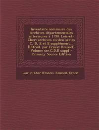 Inventaire sommaire des Archives départementales anterieures à 1790. Lois-et-Cher: archives civiles; series C, D, E et E supplément... [Introd. par Er