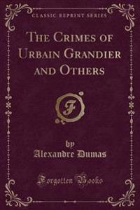 The Crimes of Urbain Grandier and Others (Classic Reprint)