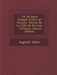 Vie De Saint Thibaut Prêtre Et Ermite, Patron De La Ville De Provins