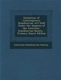 Exhibition of Contemporary Scandinavian Art Held Under the Auspices of the American-Scandinavian Society - Primary Source Edition