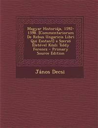 Magyar Historiaja, 1592-1598. [Commentariorum de Rebus Ungaricis Libri Qui Exstant] a Szerzo Eletevel Kozli Toldy Ferencz - Primary Source Edition