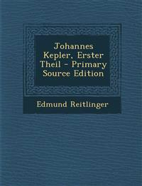 Johannes Kepler, Erster Theil - Primary Source Edition