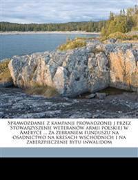 Sprawozdanie z kampanji prowadzonej j przez Stowarzyszenie weteranów armji polskiej w Ameryce ... za zebraniem funduszu na osadnictwo na kresach wscho