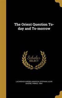 ORIENT QUES TO-DAY & TO-MORROW