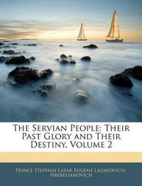 The Servian People: Their Past Glory and Their Destiny, Volume 2