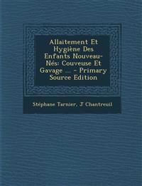 Allaitement Et Hygiène Des Enfants Nouveau-Nés: Couveuse Et Gavage ... - Primary Source Edition