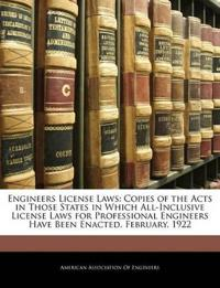 Engineers License Laws: Copies of the Acts in Those States in Which All-Inclusive License Laws for Professional Engineers Have Been Enacted. February,