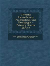 Clemens Alexandrinus: Protrepticus Und Paedagogus