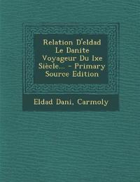 Relation D'eldad Le Danite Voyageur Du Ixe Siècle... - Primary Source Edition