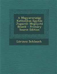 A Magyarorszagi Katholikus Egyhaz Jogairol: Megnyito Beszed - Primary Source Edition