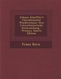 Johann Scheffler's Cherubinischer Wandersmann: Eine Literarhistorische Untersuchung - Primary Source Edition