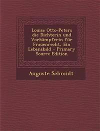 Louise Otto-Peters die Dichterin und Vorkämpferin für Frauenrecht, Ein Lebensbild - Primary Source Edition