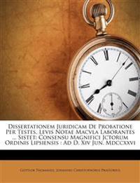 Dissertationem Juridicam De Probatione Per Testes, Levis Notae Macvla Laborantes ... Sistet: Consensu Magnifici Jctorum Ordinis Lipsiensis : Ad D. Xiv