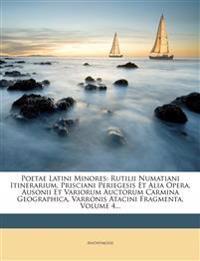Poetae Latini Minores: Rutilii Numatiani Itinerarium, Prisciani Periegesis Et Alia Opera, Ausonii Et Variorum Auctorum Carmina Geographica, Varronis A