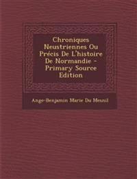 Chroniques Neustriennes Ou Precis de L'Histoire de Normandie - Primary Source Edition