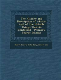 The History and Description of Africa: And of the Notable Things Therein Contained - Primary Source Edition