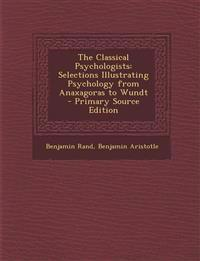 The Classical Psychologists: Selections Illustrating Psychology from Anaxagoras to Wundt - Primary Source Edition