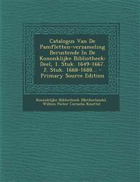 Catalogus Van De Pamfletten-verzameling Berustende In De Kononklijke Bibliotheek: Deel, 1. Stuk. 1649-1667. 2. Stuk. 1668-1688...