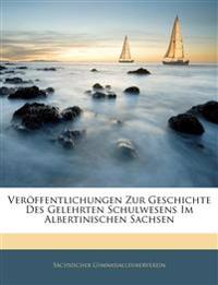 Veröffentlichungen Zur Geschichte Des Gelehrten Schulwesens Im Albertinischen Sachsen