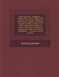 Chefs-D' Uvre Tragiques ...: Hamlet [Par Ducis] Dipe Chez Admete [Par Ducis] Macbeth [Par Ducis] Abufar [Par Ducis] Charles IX [Par Chenier] La Mor