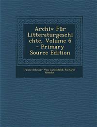 Archiv Für Litteraturgeschichte, Volume 6