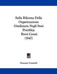 Sulla Riforma Della Organizzazione Giudiziaria Negli Stati Pontificj