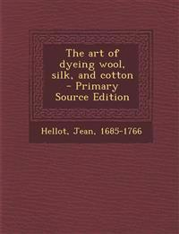 The art of dyeing wool, silk, and cotton  - Primary Source Edition