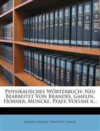 Physikalisches Wörterbuch: Neu Bearbeitet Von Brandes, Gmelin, Horner, Muncke, Pfaff, Volume 6...