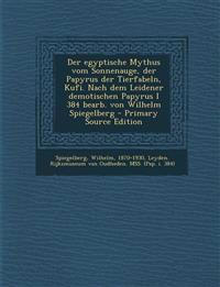 Der egyptische Mythus vom Sonnenauge, der Papyrus der Tierfabeln, Kufi. Nach dem Leidener demotischen Papyrus I 384 bearb. von Wilhelm Spiegelberg