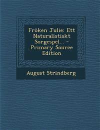 Froken Julie: Ett Naturalistiskt Sorgespel... - Primary Source Edition