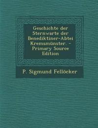 Geschichte der Sternwarte der Benediktiner-Abtei Kremsmünster. - Primary Source Edition