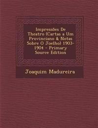 Impressões De Theatro (Cartas a Um Provinciano & Notas Sobre O Joelho) 1903-1904 - Primary Source Edition