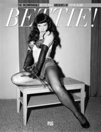 Bettie!: The Incomparable Bettie Page Archives of Irving Klaw
