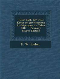 Reise nach der Insel Kreta im greichischen Archipelagus im Jahre 1817. - Primary Source Edition