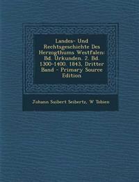 Landes- Und Rechtsgeschichte Des Herzogthums Westfalen: Bd. Urkunden. 2. Bd. 1300-1400. 1843, Dritter Band - Primary Source Edition