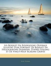 Les Bossuet En Bourgogne: Ouvrage Illustré D'un Portrait De Bossuet En Héliogravure Dujardin, D'après Edeling Et De Vingt-Neuf Blasons Gravés