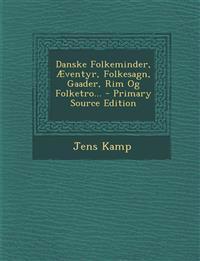 Danske Folkeminder, Æventyr, Folkesagn, Gaader, Rim Og Folketro... - Primary Source Edition