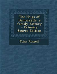 The Haigs of Bemersyde, a Family History - Primary Source Edition