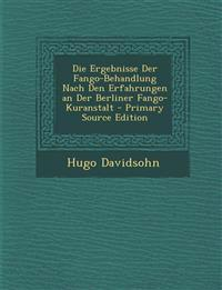 Die Ergebnisse Der Fango-Behandlung Nach Den Erfahrungen an Der Berliner Fango-Kuranstalt