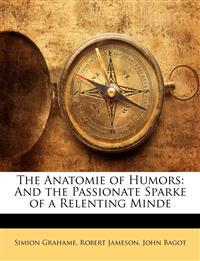 The Anatomie of Humors: And the Passionate Sparke of a Relenting Minde